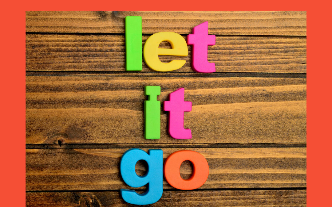 3 Tips Thursday  – Let it Go – to get it