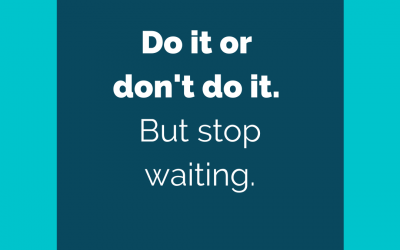 What If Wednesday – What if ….we stop waiting?