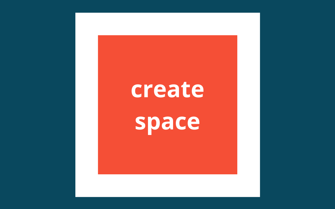 What If Wednesday – What if…we create space?