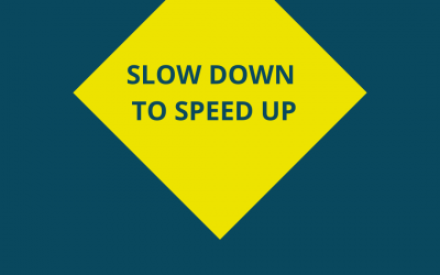 Get What You Want…Slow Down to Speed Up