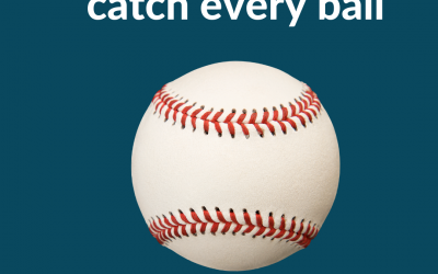 Get What You Want… You don't have to catch every ball