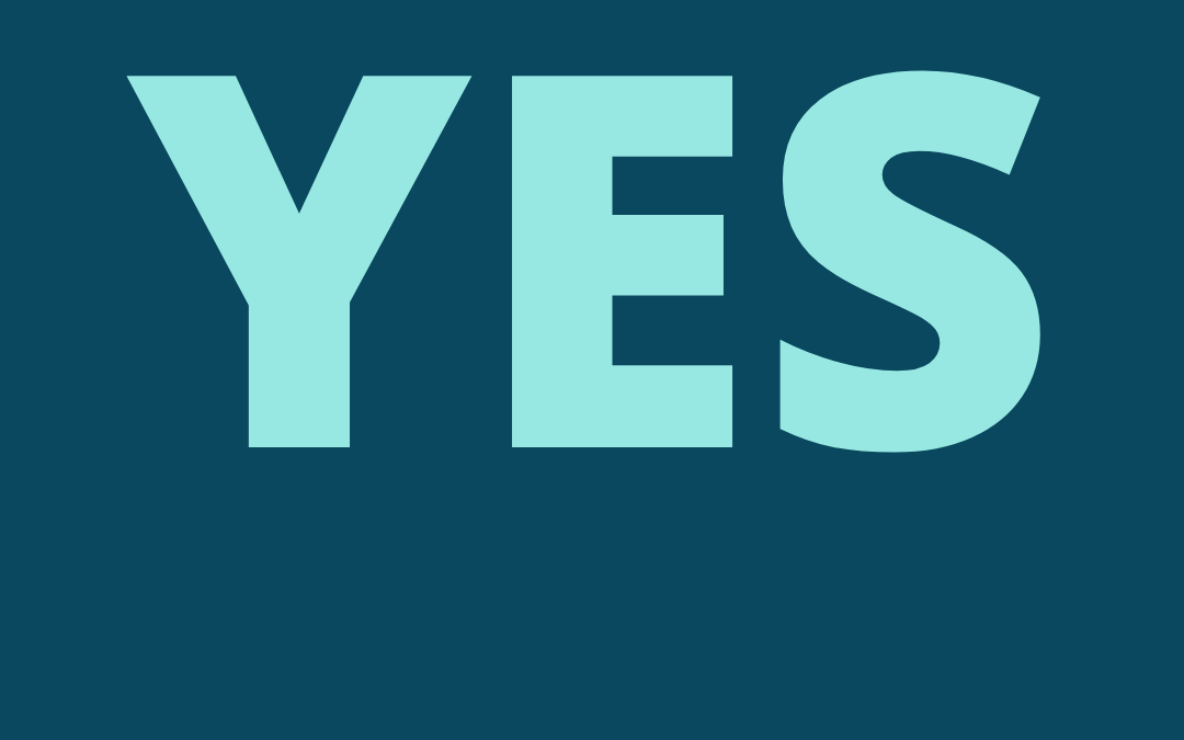 Get What You Want…Say Yes!
